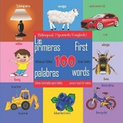 First 100 Words - A Picture Book for Babies. Las Primeras 100 Palabras - Libros Ilustrados Para Bebés: Bilingual (Spanish\English) Edition/Alfonso Yanez