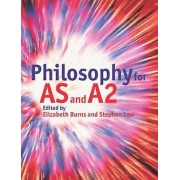 Philosophy for AS and A2 by Elizabeth Burns & Stephen Law
