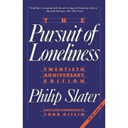 The Pursuit of Loneliness: America's Discontent and the Search for a New Democratic Ideal, Paperback/Phil Slater