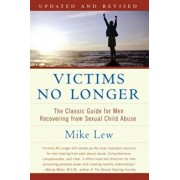 Victims No Longer (Second Edition): The Classic Guide for Men Recovering from Sexual Child Abuse, Paperback/Mike Lew
