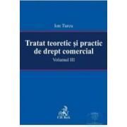 Tratat teoretic si practic de drept comercial vol. III - Ion Turcu