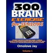 300 Brain Exercise for Seniors: The Math Puzzle Book for Adults Brain Exercise - An Ultimate Collection of Diverse Memory Games for Seniors with Lots, Paperback/Omolove Jay