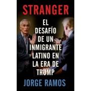 Stranger (En Espanol): El Desafio de Un Inmigrante Latino En La Era de Trump, Paperback