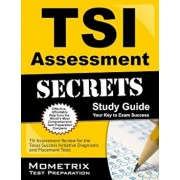 TSI Assessment Secrets Study Guide: TSI Assessment Review for the Texas Success Initiative Diagnostic and Placement Tests, Paperback/Tsi Exam Secrets Test Prep
