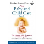 Great Ormond Street New Baby & Child Care Book. The Essential Guide for Parents of Children Aged 0-5, Paperback/Tessa Hilton