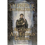 Against All Things Ending: The Last Chronicles of Thomas Covenant, Paperback/Stephen R. Donaldson
