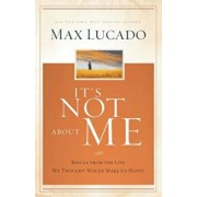 It's Not about Me: Rescue from the Life We Thought Would Make Us Happy, Hardcover/Max Lucado