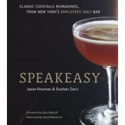 Speakeasy: The Employees Only Guide to Classic Cocktails Reimagined, Hardcover