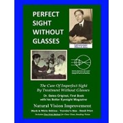 Perfect Sight Without Glasses - The Cure of Imperfect Sight by Treatment Without Glasses - Dr. Bates Original, First Book: Smaller Print, Black & Whit, Paperback/William H. Bates
