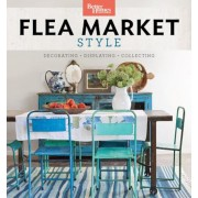 Better Homes and Gardens Flea Market Style: Fresh Ideas for Your Vintage Finds, Paperback