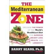 The Mediterranean Zone: Unleash the Power of the World's Healthiest Diet for Superior Weight Loss, Health, and Longevity, Hardcover
