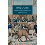 The Political Lives of Victorian Animals: Liberal Creatures in Literature and Culture, Hardcover/Anna Feuerstein