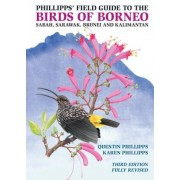 Phillipps' Field Guide to the Birds of Borneo: Sabah, Sarawak, Brunei, and Kalimantan, Fully Revised Third Edition, Paperback