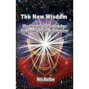 The New Wisdom: The Esoteric of the New Age for Light-Workers and Healers, Paperback/Nic Kolbe