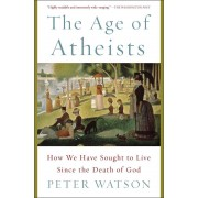 The Age of Atheists: How We Have Sought to Live Since the Death of God, Paperback