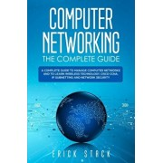 Computer Networking The Complete Guide: A Complete Guide to Manage Computer Networks and to Learn Wireless Technology, Cisco CCNA, IP Subnetting and N, Paperback/Erick Stack