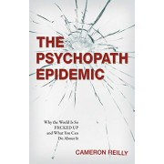 The Psychopath Epidemic: Why the World Is So F*cked Up and What You Can Do about It, Paperback/Cameron Reilly