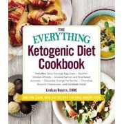 The Everything Ketogenic Diet Cookbook: Includes: - Spicy Sausage Egg Cups - Zucchini Chicken Alfredo - Smoked Salmon and Brie Baked Avocado - Chocola, Paperback/Lindsay Boyers