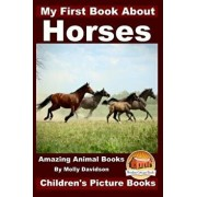 My First Book about Horses - Amazing Animal Books - Children's Picture Books, Paperback/Molly Davidson