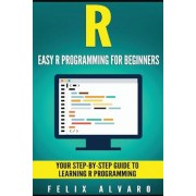 R: Easy R Programming for Beginners, Your Step-By-Step Guide to Learning R Progr, Paperback