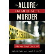 The Allure of Premeditated Murder: Why Some People Plan to Kill, Paperback/Jack Levin