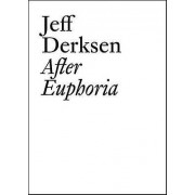 Jeff Derksen After Euphoria par Jeff Derksen & Edited par Kathy Slade