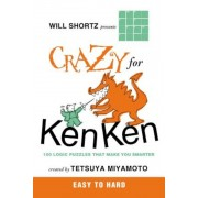 Will Shortz Presents Crazy for Kenken Easy to Hard: 100 Logic Puzzles That Make You Smarter, Paperback