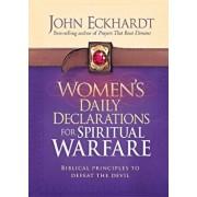 Women's Daily Declarations for Spiritual Warfare: Biblical Principles to Defeat the Devil, Hardcover/John Eckhardt