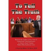 To Tell the Truth: Based on the Author Forty Years of Clinical and Trial Experiences in Abusive Head Trauma - Shaken Baby Syndrome Cases, Paperback/Robert M. Reece