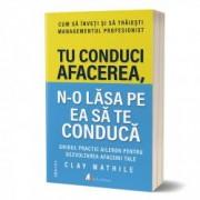Tu conduci afacerea n-o lasa pe ea sa te conduca-ed a II-a Clay Mathile carte tiparita