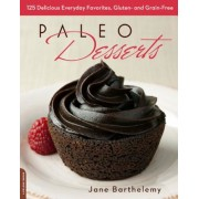 Paleo Desserts: 125 Delicious Everyday Favorites, Gluten- And Grain-Free, Paperback