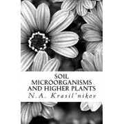 Soil Microorganisms and Higher Plants: The Classic Text on Living Soils, Paperback/N. a. Krasil'nikov