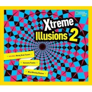 Xtreme Illusions 2: Mind-Blowing Illusions, Wacky Brain Teasers, Awesome Puzzles