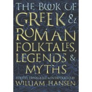 The Book of Greek and Roman Folktales, Legends, and Myths, Hardcover