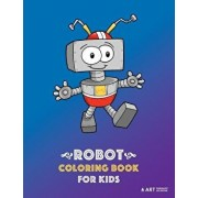 Robot Coloring Book For Kids: 50 Colouring Pages Easy For Beginners, Boys And Girls, Kids, Baby And Toddlers Ages 1-4, 4-8, 9-12, Fun Activity And G, Paperback/Art Therapy Coloring