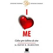 I Love Me. Calea spre iubirea de sine/David R. Hamilton