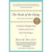 The Needs of the Dying: A Guide for Bringing Hope, Comfort, and Love to Life's Final Chapter, Paperback/David Kessler