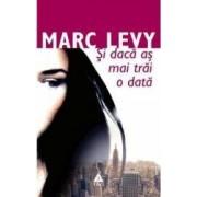 Si daca as mai trai o data - Marc Levy