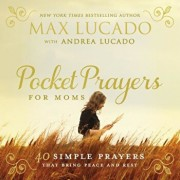 Pocket Prayers for Moms: 40 Simple Prayers That Bring Peace and Rest, Hardcover/Max Lucado