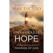 Unshakable Hope: Building Our Lives on the Promises of God, Hardcover/Max Lucado