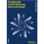 Complexele. Creativitate sau distructivitate'/Mihaela Minulescu