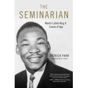 The Seminarian: Martin Luther King Jr. Comes of Age, Paperback/Patrick Parr