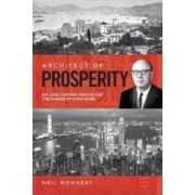 Architect of Prosperity Sir John Cowperthwaite and the Making of Hong Kong - Neil Monnery