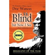 Blind But Now I See: The Biography of Music Legend Doc Watson, Paperback