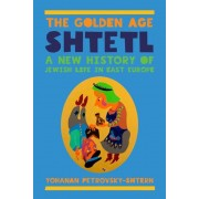 The Golden Age Shtetl: A New History of Jewish Life in East Europe, Paperback