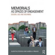 Memorials as Spaces of Engagement by Quentin Stevens & Karen A. Franck