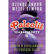 Szendi Gábor - Mezei Elmira: Paleolit szakácskönyv 2.