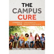 The Campus Cure: A Parent's Guide to Mental Health and Wellness for College Students, Hardcover/Marcia Morris