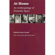At Home: An Anthropology of Domestic Space, Paperback/Irene Cieraad