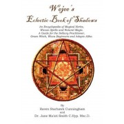 Wejees Eclectic Book of Shadows an Encyclopedia of Magical Herbs, Wiccan Spells and Natural Magic.: A Guide for the Solitary Practitioner, Green Witch, Paperback